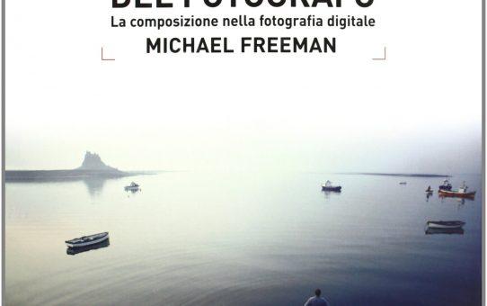 L'occhio del fotografo (la composizione nella fotografia digitale) – Michael Freeman