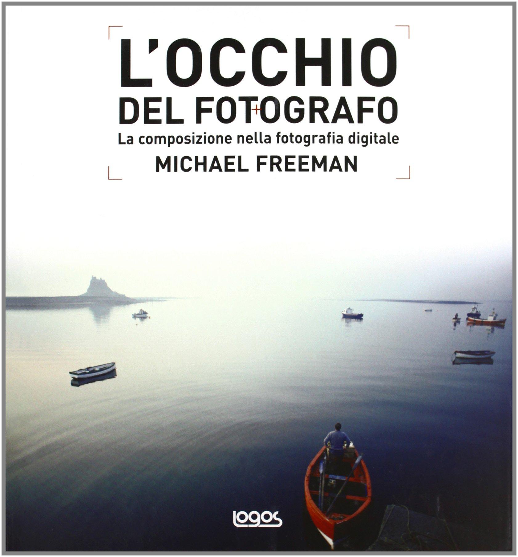 L'occhio del fotografo (la composizione nella fotografia digitale) - Michael Freeman